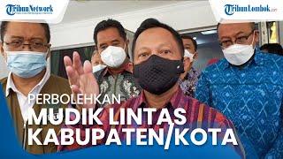 Pemprov NTB Perbolehkan Mudik Lintas Kabupaten/Kota, Tito Karnavian: Tidak masalah