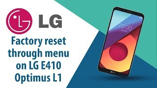 How to Factory Reset through menu on LG Optimus L1 E410?