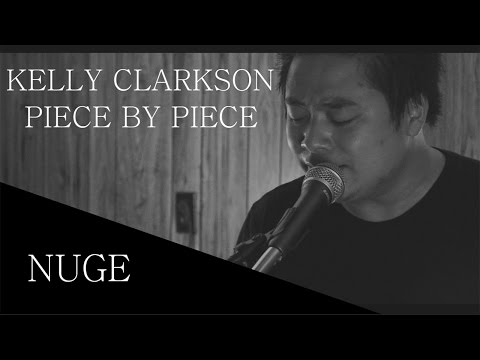 Kelly Clarkson - Piece by Piece (Idol Version) (Male Cover) (Nuge)