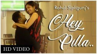 HEY PILLA || RAHUL SIPLIGUNJ || OFFICIAL MUSIC VIDEO