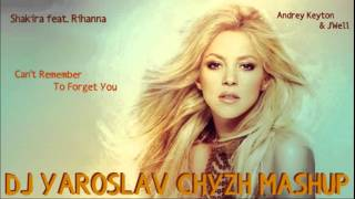 Shakira ft Andrey Keyton - Can't Remember To Forget You ( DJ YAROSLAV CHYZH MASHUP )