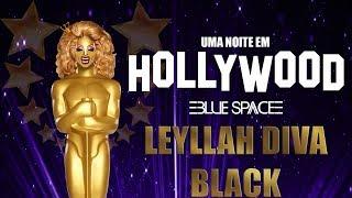 Blue Space Oficial | 23ª Uma noite em Hollywood 2018 | Leyllah Diva Black  - 19.08.18