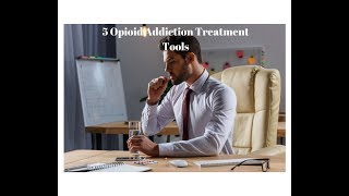 5 Tools to Successfully Treat Opioid Addiction