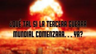 ¿Qué tal si la tercera guerra mundial comenzara… YA?