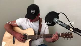 Alan Jackson - Tonight I Climbed The Wall (Cover by Clayton Smalley)
