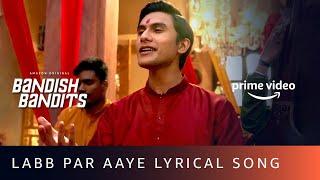 Labb Par Aaye Lyrical Video Song | Bandish Bandits | Javed Ali | Shankar Ehsaan Loy