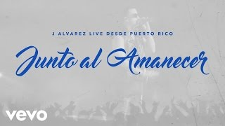 J Alvarez - Junto al Amanecer (Live Audio Video)