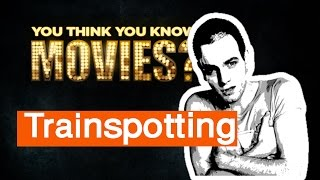 Trainspotting - You Think You Know Movies?