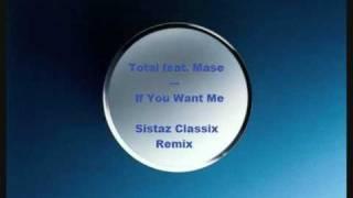 Total feat. Mase -  If You Want Me    [Sistaz Classix Remix]