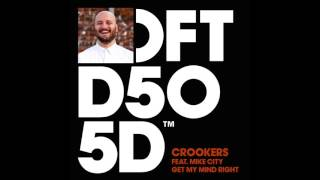 Crookers featuring Mike City 'Get My Mind Right' (Way More Than A Dub Mix)