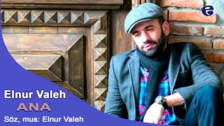 Elnur Valeh - ANA 2016 | Эльнур Валех - Ана
