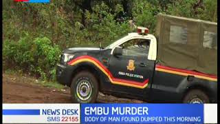 EMBU MURDER: Shock as Embu residents find the body of a man dumped in a plot