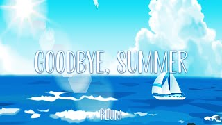 [자작곡] Goodbye, Summer by Plum / 지나간 여름의 추억을 회상하듯이