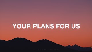 Your Plans For Us - Eleventh Hour Worship (Lyrics) - YouTube