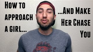 How To Approach A Girl And Make Her Chase You...