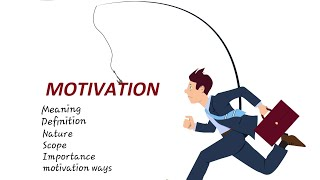 What is Motivation, Meaning Definition, Nature, Scope, Importance and ways to motivate employee.