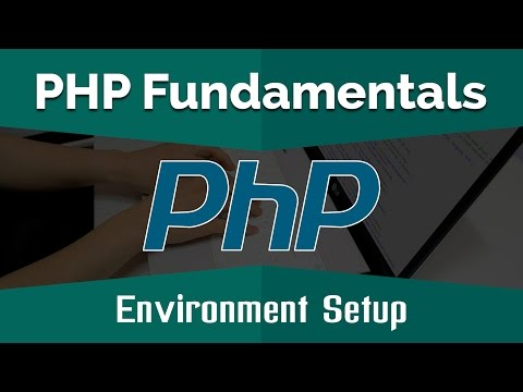 PHP Tutorials for Beginners | Learn PHP Fundamentals - Environment Setup