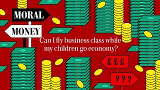 video: Moral Money episode 8: Matt on flying business class and charging your kids rent