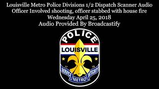Louisville KY Metro Police Dispatch Scanner Audio officer stabbed with suspect starting house fire