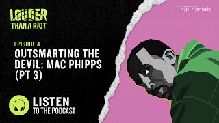 Outsmarting The Devil: Mac Phipps (Pt 3) | Louder Than A Riot | NPR