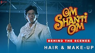 Om Shanti Om | Behind the Scenes | Hair & Make - Up | Shah Rukh Khan |  A film by Farah Khan