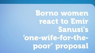 Borno women react to Emir Sanusi's 'one-wife-for-the-poor' proposal