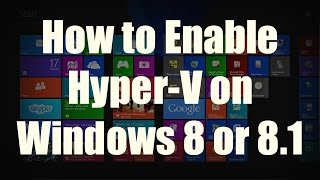How to Enable Hyper-V on Windows 8 and Windows 8.1 (Pro)