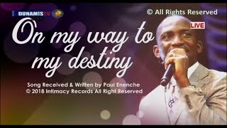 On My Way To My Destiny [SONG] By Dr Pastor Paul Enenche