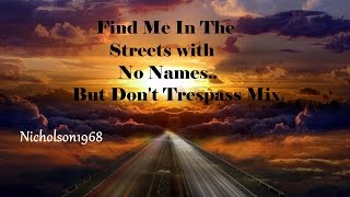 Find Me in the Streets with No Names.......