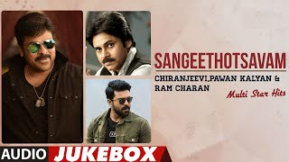 Sangeethotsavam - Chiranjeevi, Pawan Kalyan & Ram Charan Multi Star Hits Audio Jukebox |Telugu Songs
