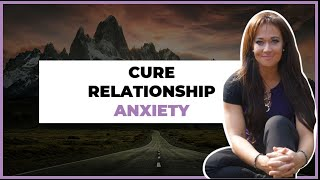 Relationship Anxiety? Anxious Attachment: What You Need to Know