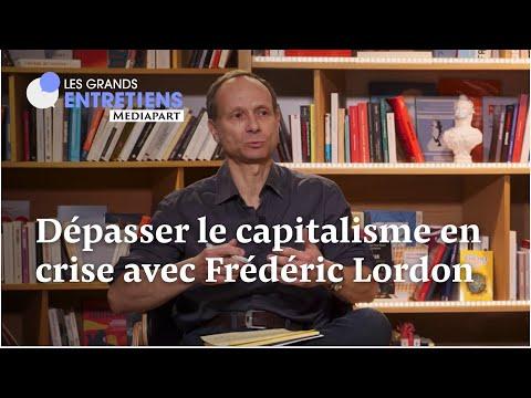 Dépasser le capitalisme en crise avec Frédéric Lordon Dépasser le capitalisme en crise avec Frédéric Lordon