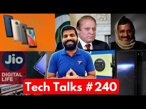 Tech Talks #240 - Moto E4 Plus, Jio Complaint, Pixel XL 2017, Indian Railway App, Nawaz Sharif Issue
