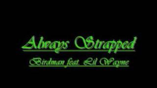 'Always Strapped'(dirty) Birdman ft. Lil Wayne + Lyrics.