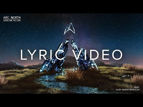 Arc North - Love Me To Life (feat. Alex Marie Brinkley) [Official Lyric Video]