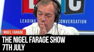 The Nigel Farage Show | LIVE Radio Debate - 7th July | LBC