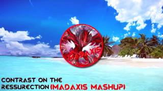 Contrast On The Ressurection (Madaxis Mashup)