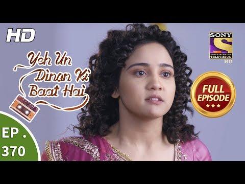 Yeh Un Dinon Ki Baat Hai - Ep 370 - Full Episode - 20th February, 2019