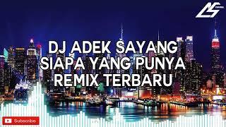 DJ ADEK SAYANG SIAPA YANG PUNYA - REMIX TERBARU 2019 BIKIN GOYANG
