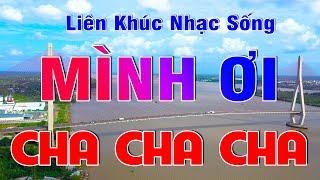 minh-oi-cha-cha-cha-lk-nhac-song-tru-tinh-sen-thon-que-ca-xom-phe-ngat-ngay-phai-mo-that-to