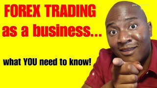 FOREX TRADING as A Business | What You Need To Know