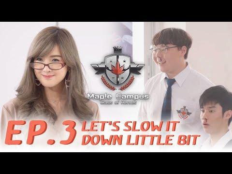 Maple Campus - EP.3 Let's slow it down little bit