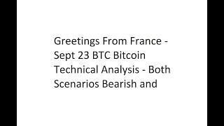 Greetings From France - Sept 23 BTC Bitcoin Technical Analysis - Both Scenarios Bearish and Bullish