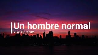 Yiyo Sarante  -Un hombre normal (Letras)
