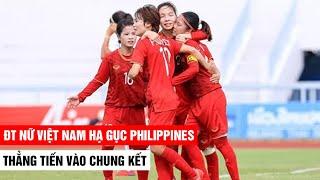 Hạ gục Philippines ĐT nữ Việt Nam hiên ngang vào chung kết giải bóng đá nữ ĐNÁ 2019| Khán Đài Online