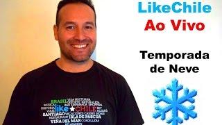 LikeChile AO VIVO - dúvidas sobre neve no Chile