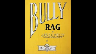 BULLY RAG Jas E C Kelly (1909)