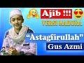 Download Video AJIB !!! Gus Azmi Fasih Membawakan lagu Madura - [NEW] Sholawat اَسْتَغْفِرُ اَللّهَ Versi Kelangan