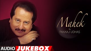 Pankaj Udhas Superhit Album 'Mahek' Jukebox | Hit Evergreen Ghazals