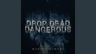Murphy Elmore Drop Dead Dangerous